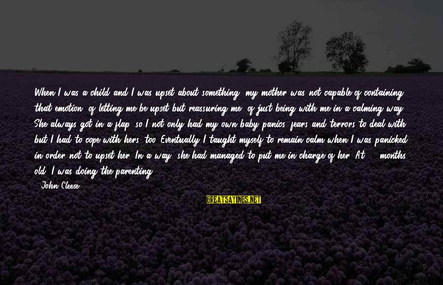 Being 18 Sayings By John Cleese: When I was a child and I was upset about something, my mother was not
