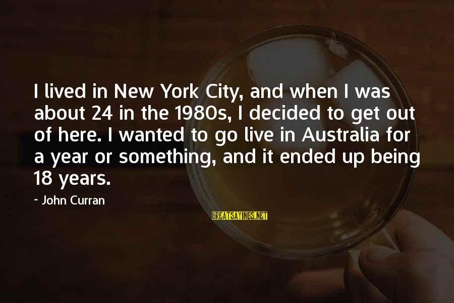 Being 18 Sayings By John Curran: I lived in New York City, and when I was about 24 in the 1980s,