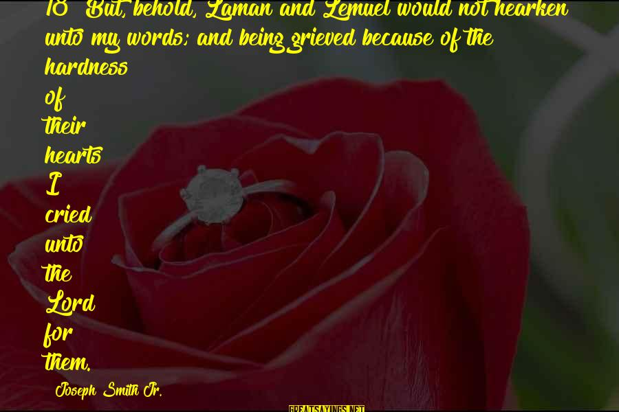 Being 18 Sayings By Joseph Smith Jr.: 18 But, behold, Laman and Lemuel would not hearken unto my words; and being grieved