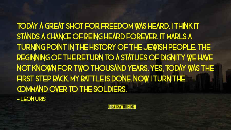 Being 18 Sayings By Leon Uris: Today a great shot for freedom was heard. I think it stands a chance of
