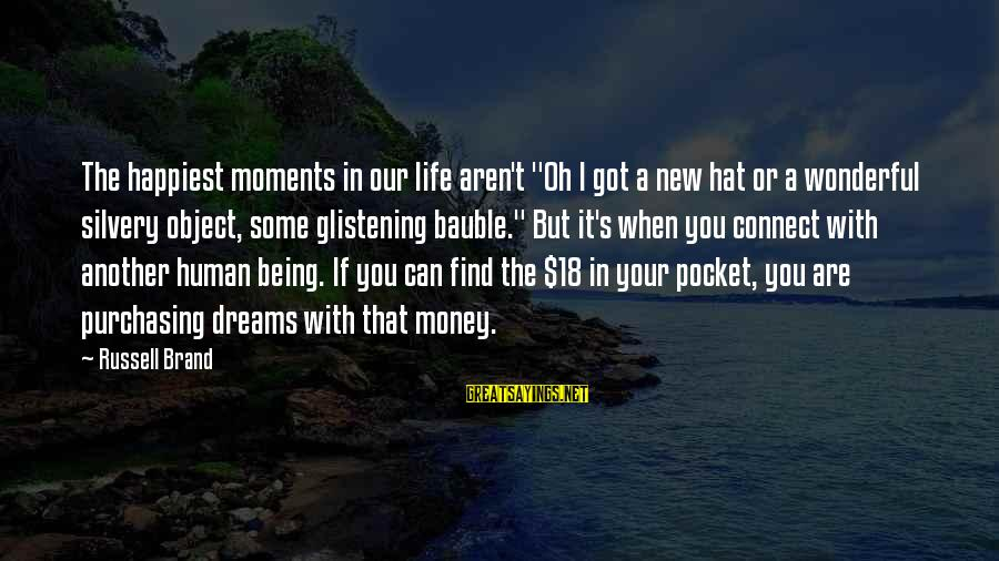 """Being 18 Sayings By Russell Brand: The happiest moments in our life aren't """"Oh I got a new hat or a"""