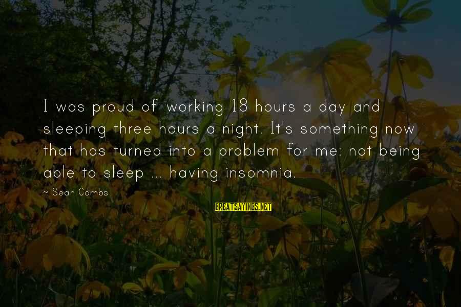 Being 18 Sayings By Sean Combs: I was proud of working 18 hours a day and sleeping three hours a night.