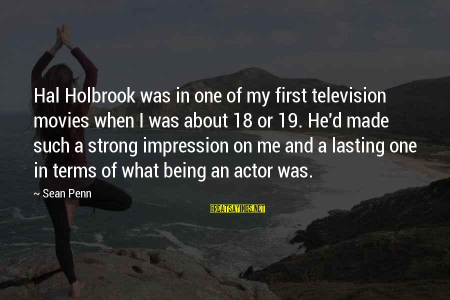 Being 18 Sayings By Sean Penn: Hal Holbrook was in one of my first television movies when I was about 18
