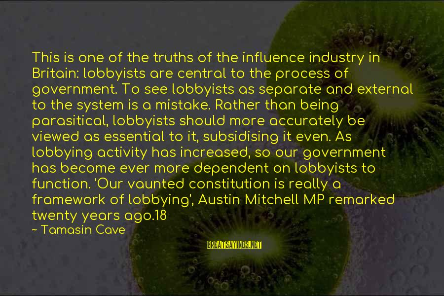 Being 18 Sayings By Tamasin Cave: This is one of the truths of the influence industry in Britain: lobbyists are central