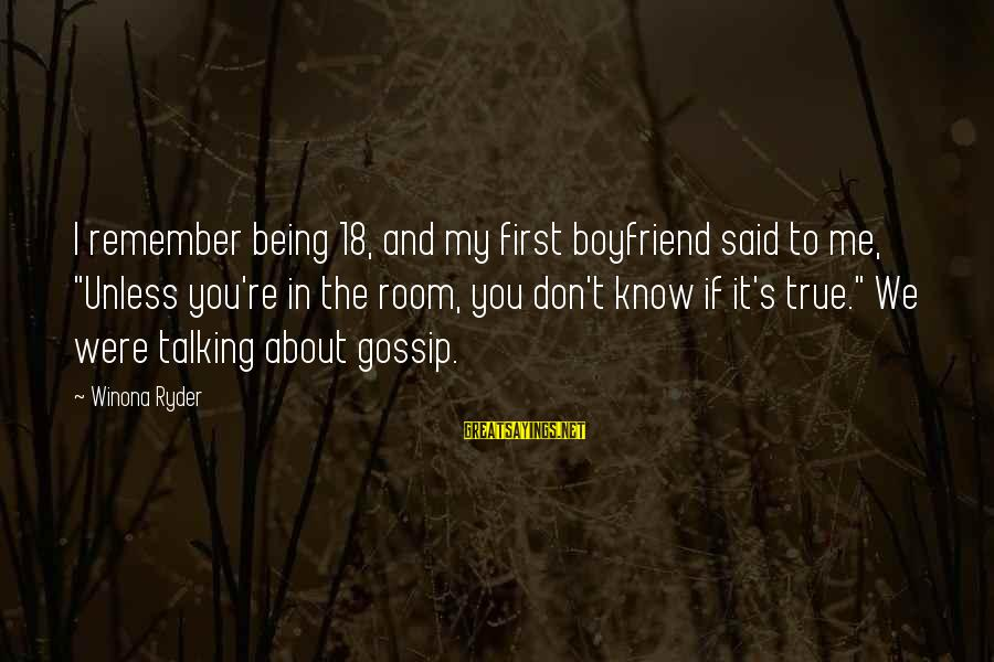 """Being 18 Sayings By Winona Ryder: I remember being 18, and my first boyfriend said to me, """"Unless you're in the"""