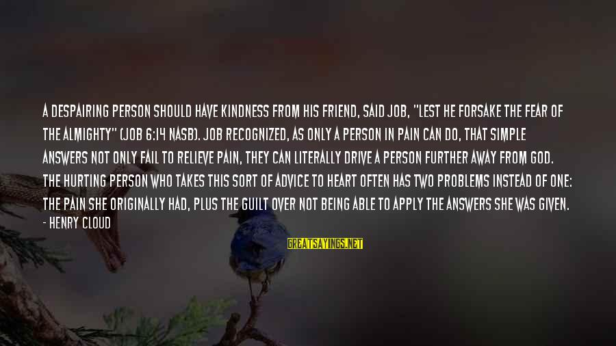 """Being A Friend Of God Sayings By Henry Cloud: A despairing person should have kindness from his friend, said Job, """"lest he forsake the"""