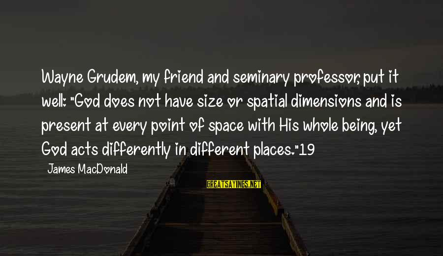 """Being A Friend Of God Sayings By James MacDonald: Wayne Grudem, my friend and seminary professor, put it well: """"God does not have size"""