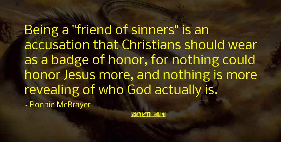 """Being A Friend Of God Sayings By Ronnie McBrayer: Being a """"friend of sinners"""" is an accusation that Christians should wear as a badge"""