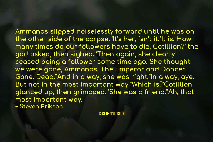 Being A Friend Of God Sayings By Steven Erikson: Ammanas slipped noiselessly forward until he was on the other side of the corpse. 'It's