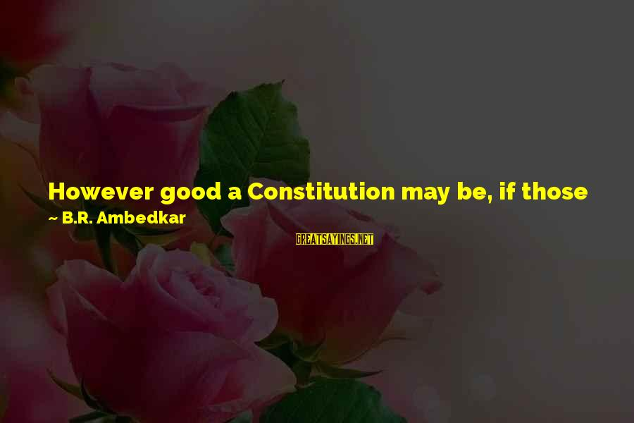 Being A Great Dad Sayings By B.R. Ambedkar: However good a Constitution may be, if those who are implementing it are not good,