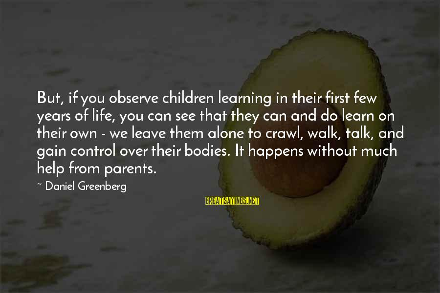 Being A Great Dad Sayings By Daniel Greenberg: But, if you observe children learning in their first few years of life, you can