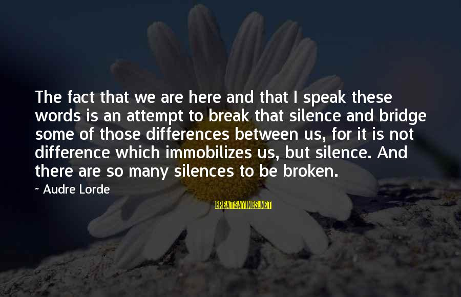 Being A Hillbilly Sayings By Audre Lorde: The fact that we are here and that I speak these words is an attempt