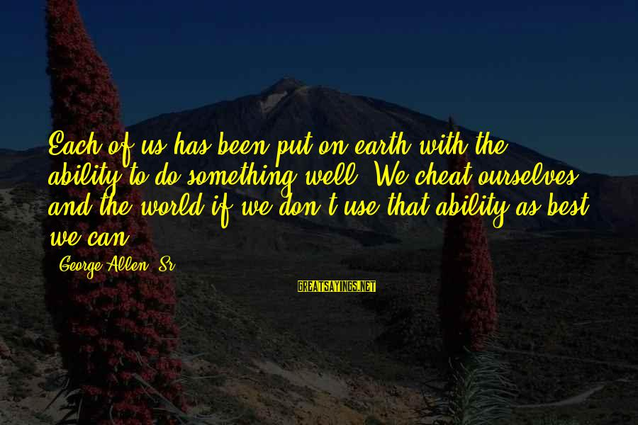 Being A Hillbilly Sayings By George Allen, Sr.: Each of us has been put on earth with the ability to do something well.