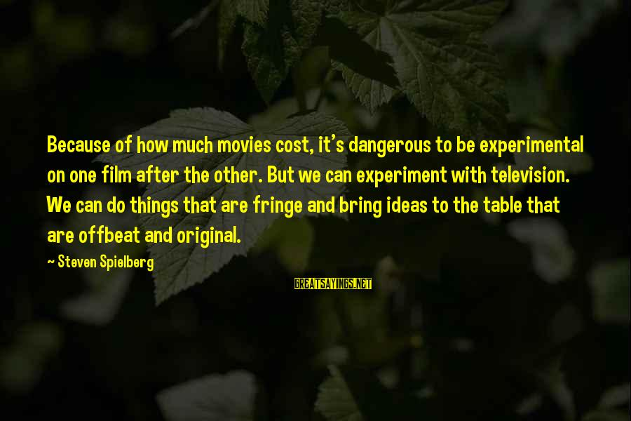 Being A Hillbilly Sayings By Steven Spielberg: Because of how much movies cost, it's dangerous to be experimental on one film after