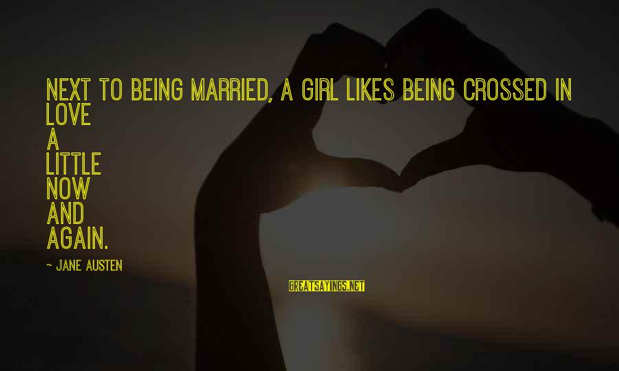Being A Little Girl Again Sayings By Jane Austen: Next to being married, a girl likes being crossed in love a little now and