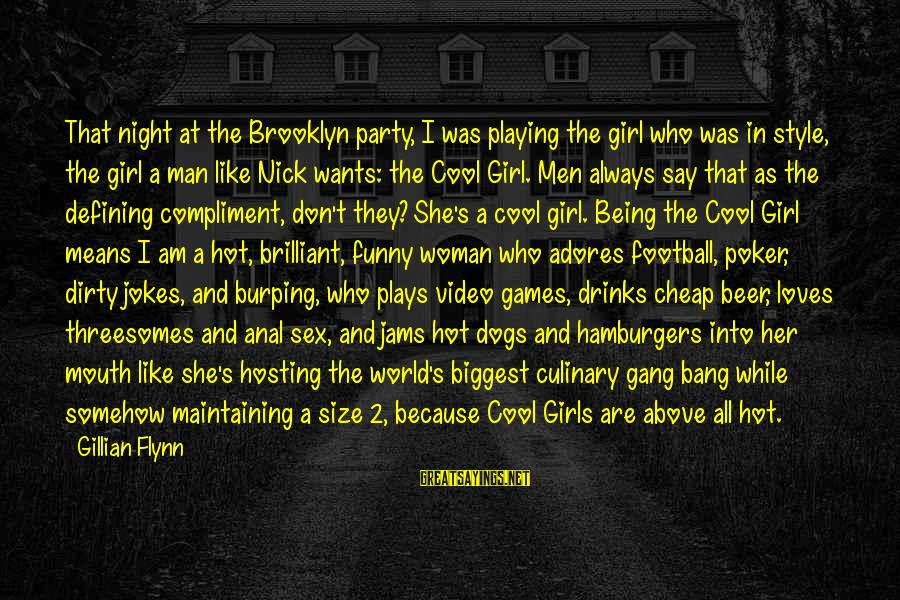 Being A Man Funny Sayings By Gillian Flynn: That night at the Brooklyn party, I was playing the girl who was in style,