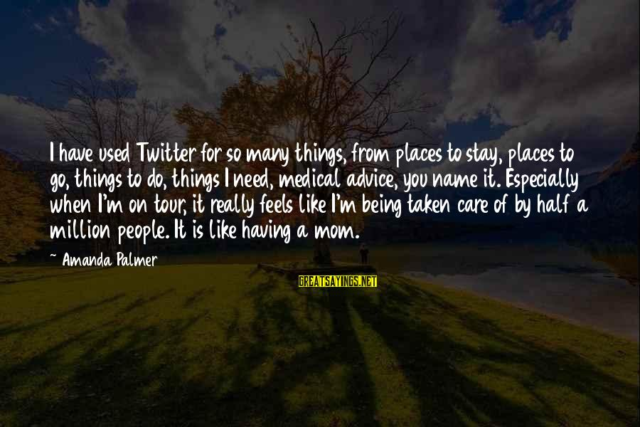 Being A Mom Sayings By Amanda Palmer: I have used Twitter for so many things, from places to stay, places to go,