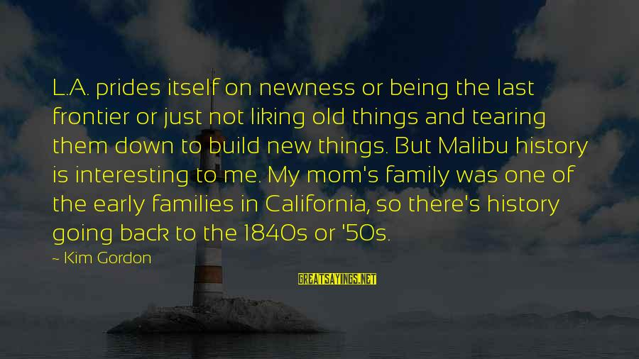 Being A Mom Sayings By Kim Gordon: L.A. prides itself on newness or being the last frontier or just not liking old