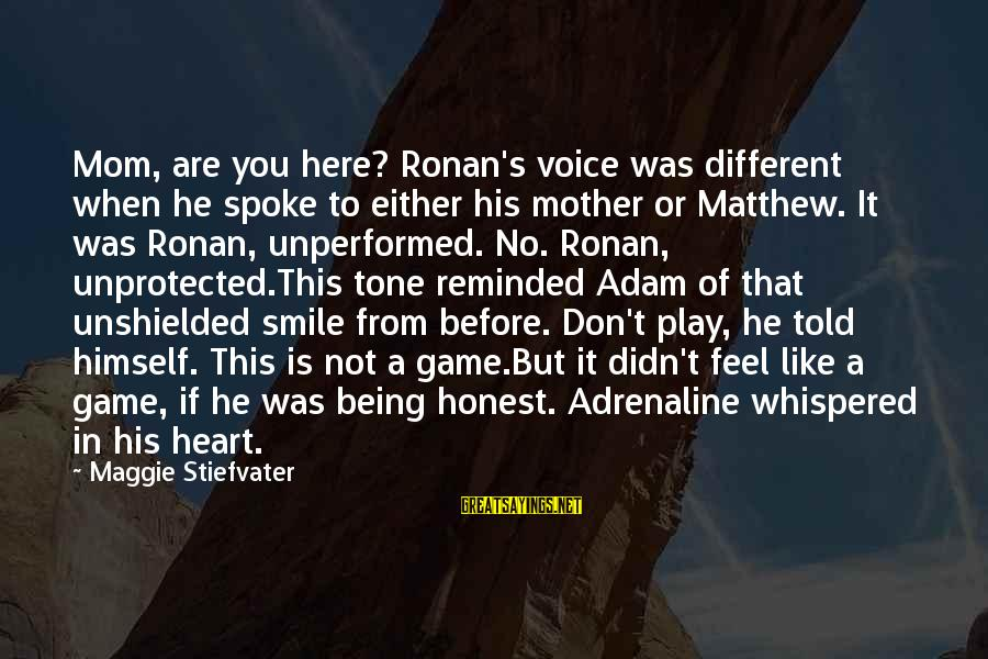 Being A Mom Sayings By Maggie Stiefvater: Mom, are you here? Ronan's voice was different when he spoke to either his mother