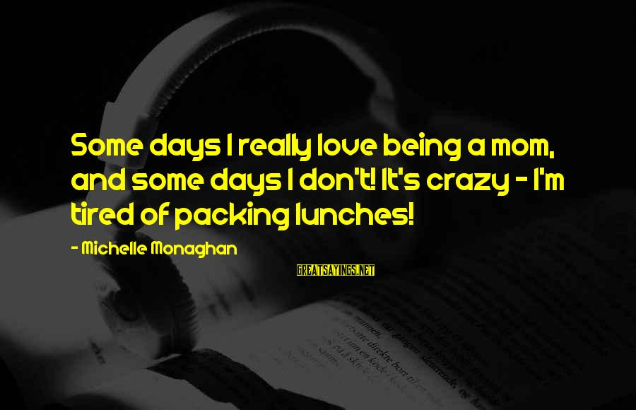 Being A Mom Sayings By Michelle Monaghan: Some days I really love being a mom, and some days I don't! It's crazy