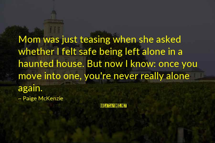 Being A Mom Sayings By Paige McKenzie: Mom was just teasing when she asked whether I felt safe being left alone in