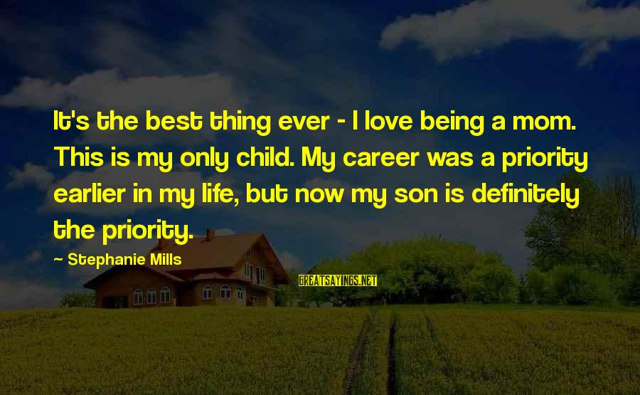 Being A Mom Sayings By Stephanie Mills: It's the best thing ever - I love being a mom. This is my only