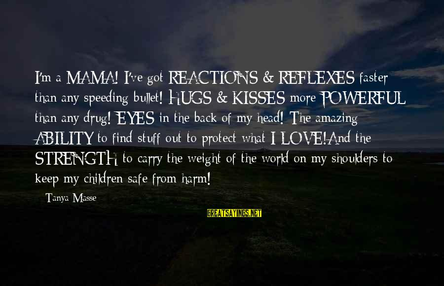 Being A Mom Sayings By Tanya Masse: I'm a MAMA! I've got REACTIONS & REFLEXES faster than any speeding bullet! HUGS &