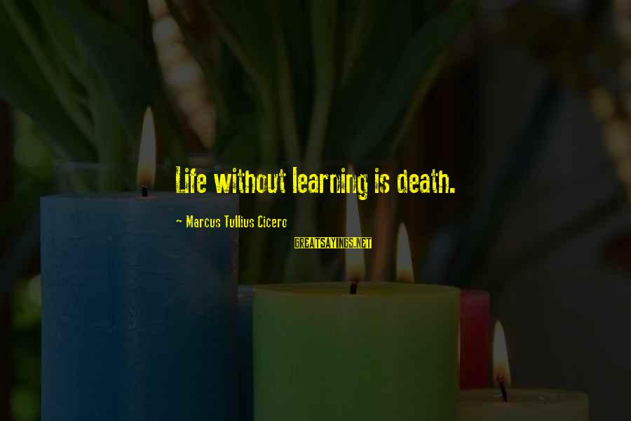Being A Mom To Daughters Sayings By Marcus Tullius Cicero: Life without learning is death.