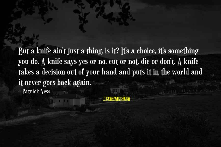 Being A Mom To Daughters Sayings By Patrick Ness: But a knife ain't just a thing, is it? It's a choice, it's something you