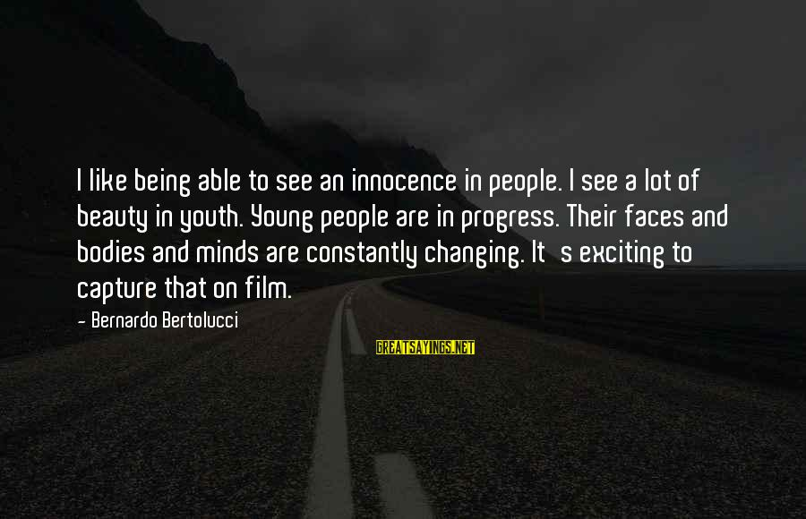 Being Able To See Sayings By Bernardo Bertolucci: I like being able to see an innocence in people. I see a lot of