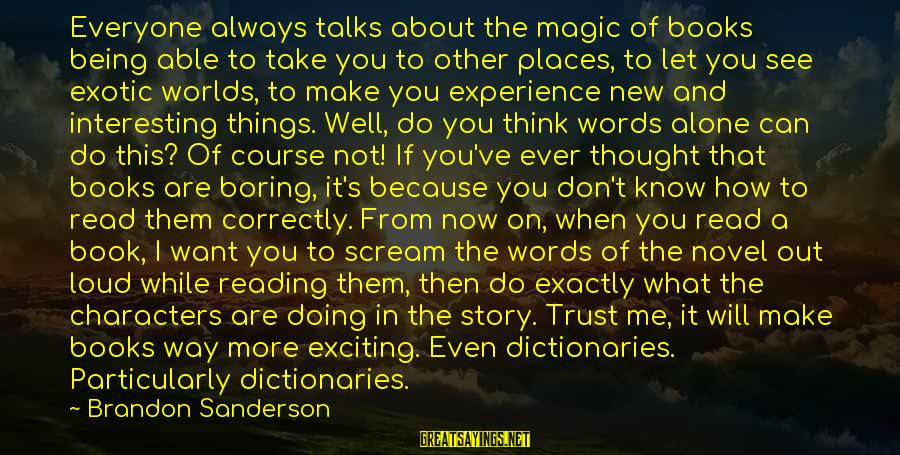 Being Able To See Sayings By Brandon Sanderson: Everyone always talks about the magic of books being able to take you to other