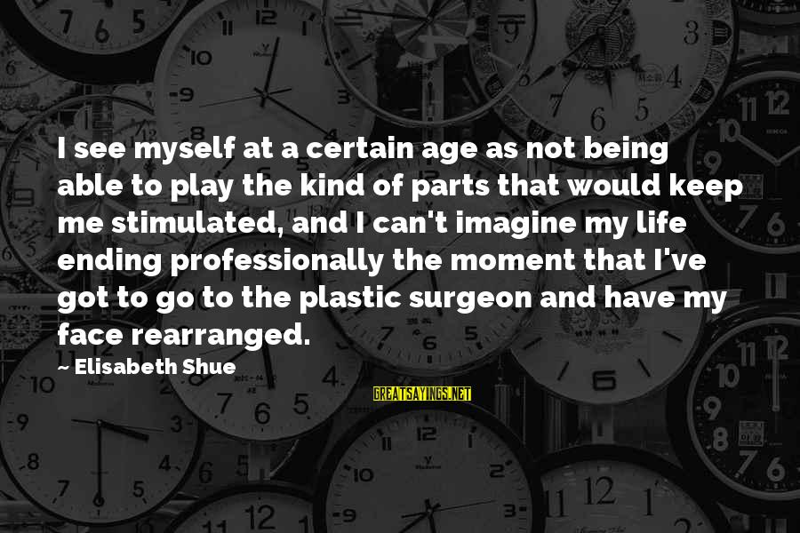 Being Able To See Sayings By Elisabeth Shue: I see myself at a certain age as not being able to play the kind