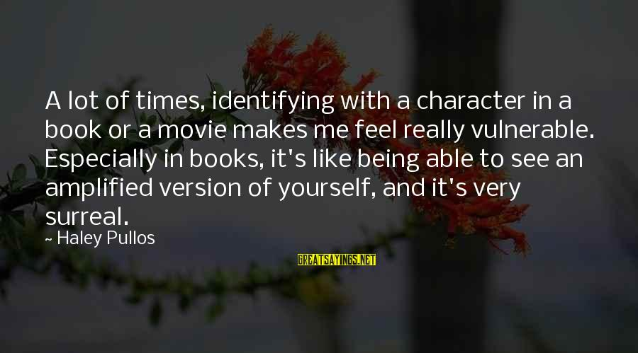 Being Able To See Sayings By Haley Pullos: A lot of times, identifying with a character in a book or a movie makes