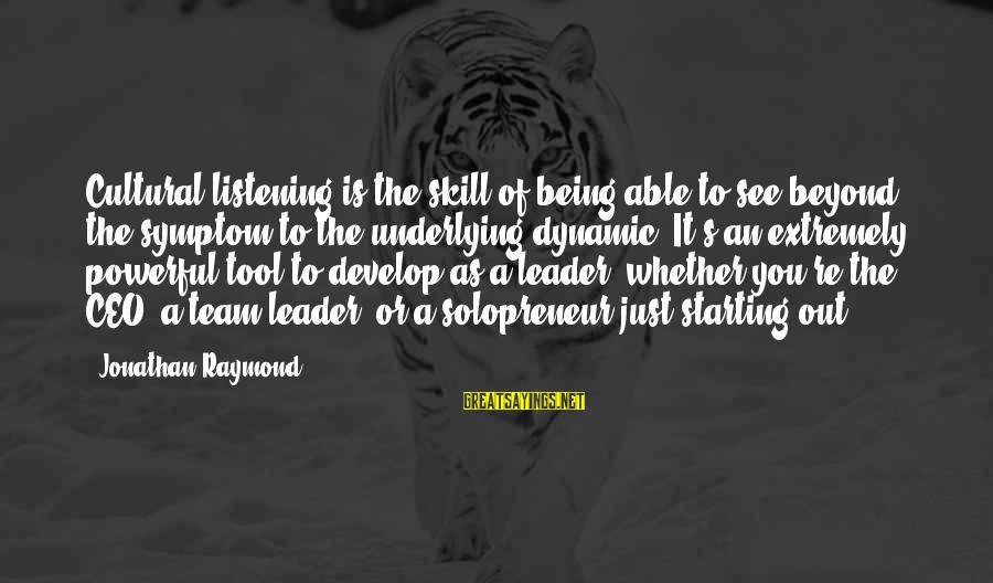 Being Able To See Sayings By Jonathan Raymond: Cultural listening is the skill of being able to see beyond the symptom to the