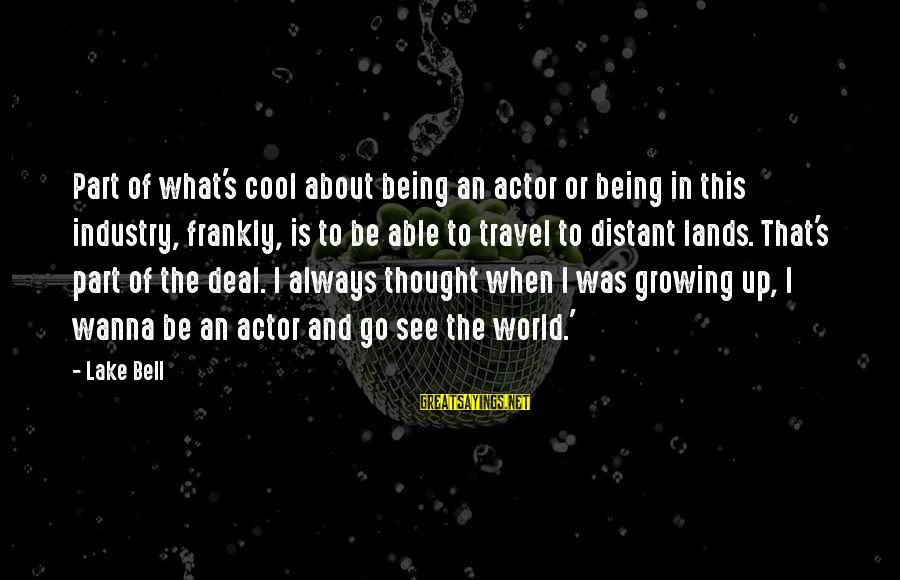 Being Able To See Sayings By Lake Bell: Part of what's cool about being an actor or being in this industry, frankly, is