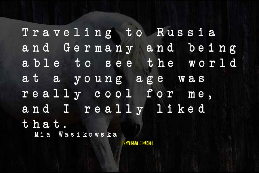 Being Able To See Sayings By Mia Wasikowska: Traveling to Russia and Germany and being able to see the world at a young