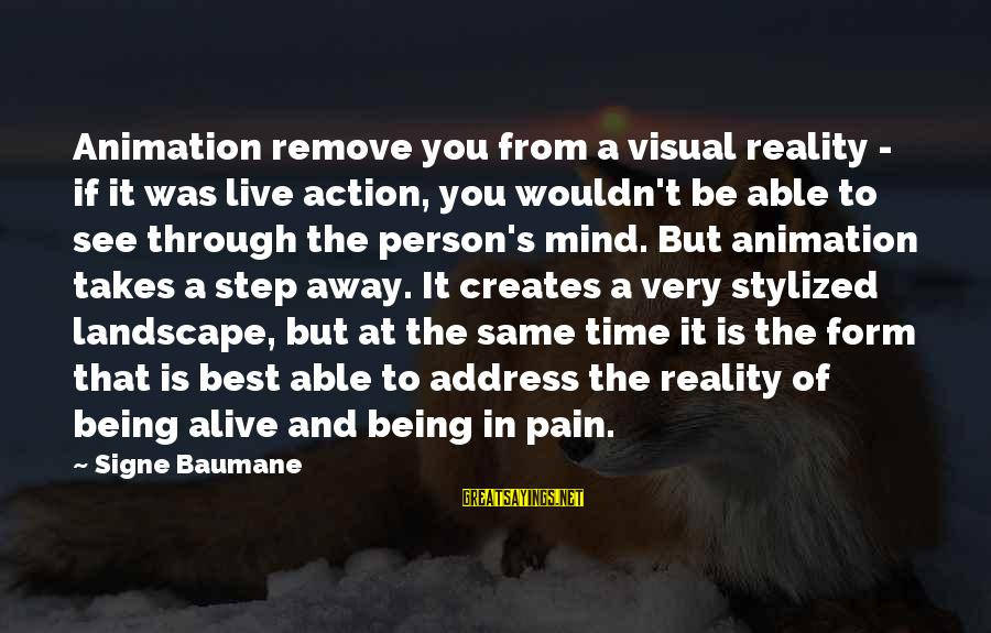 Being Able To See Sayings By Signe Baumane: Animation remove you from a visual reality - if it was live action, you wouldn't