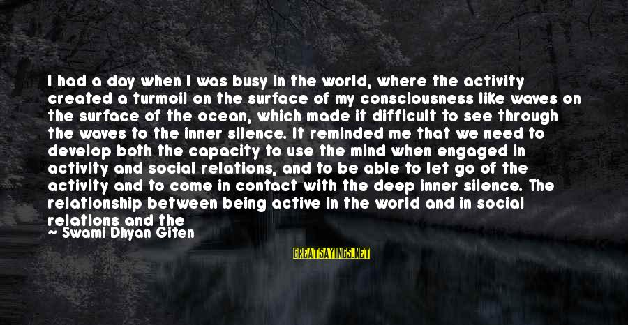Being Able To See Sayings By Swami Dhyan Giten: I had a day when I was busy in the world, where the activity created