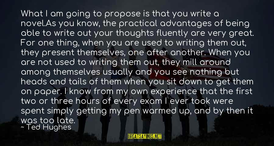 Being Able To See Sayings By Ted Hughes: What I am going to propose is that you write a novel.As you know, the