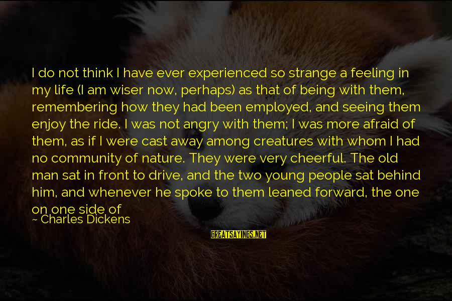 Being Afraid Of Life Sayings By Charles Dickens: I do not think I have ever experienced so strange a feeling in my life