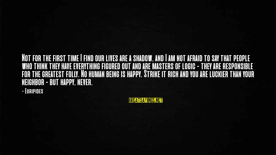 Being Afraid Of Life Sayings By Euripides: Not for the first time I find our lives are a shadow, and I am