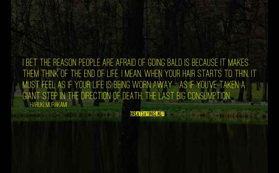 Being Afraid Of Life Sayings By Haruki Murakami: I bet the reason people are afraid of going bald is because it makes them