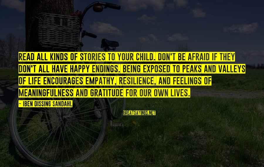 Being Afraid Of Life Sayings By Iben Dissing Sandahl: Read all kinds of stories to your child. Don't be afraid if they don't all