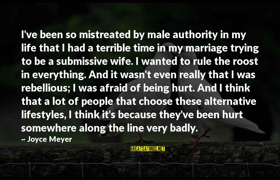 Being Afraid Of Life Sayings By Joyce Meyer: I've been so mistreated by male authority in my life that I had a terrible