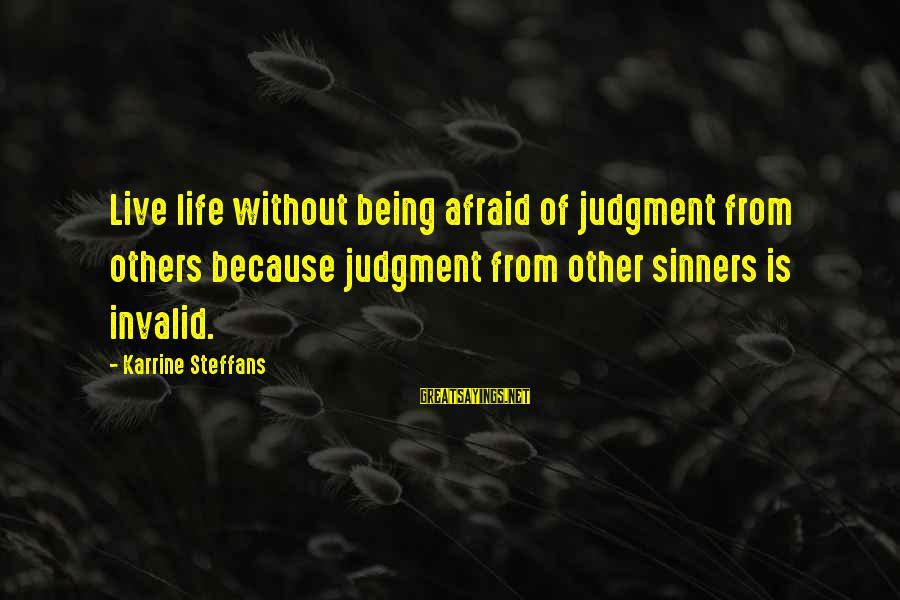 Being Afraid Of Life Sayings By Karrine Steffans: Live life without being afraid of judgment from others because judgment from other sinners is