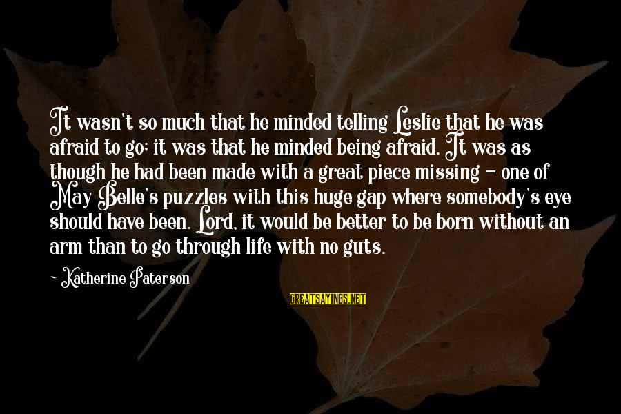 Being Afraid Of Life Sayings By Katherine Paterson: It wasn't so much that he minded telling Leslie that he was afraid to go;