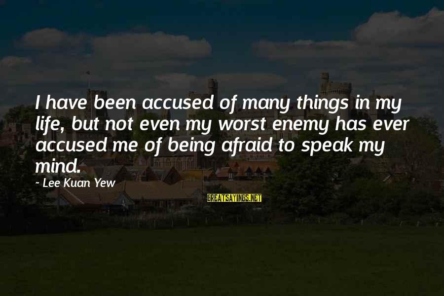 Being Afraid Of Life Sayings By Lee Kuan Yew: I have been accused of many things in my life, but not even my worst