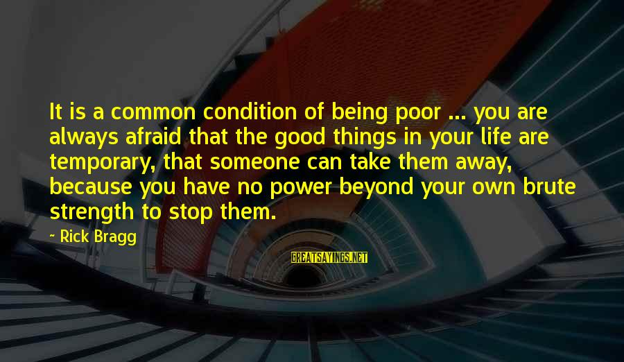 Being Afraid Of Life Sayings By Rick Bragg: It is a common condition of being poor ... you are always afraid that the