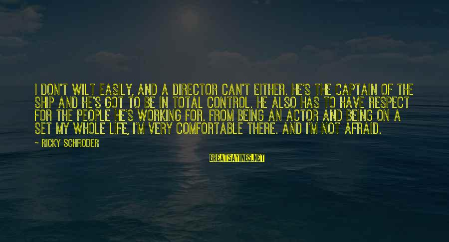 Being Afraid Of Life Sayings By Ricky Schroder: I don't wilt easily, and a director can't either. He's the captain of the ship
