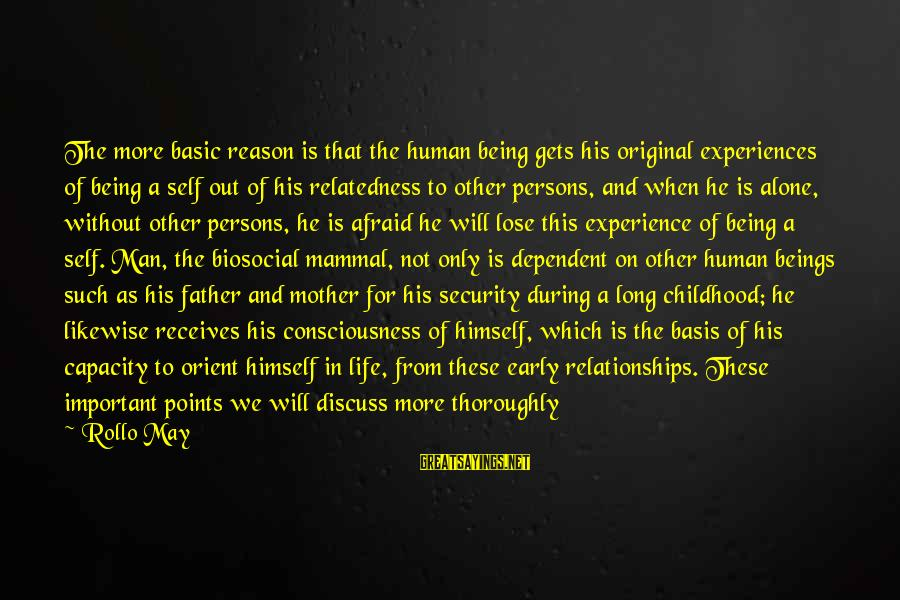 Being Afraid Of Life Sayings By Rollo May: The more basic reason is that the human being gets his original experiences of being